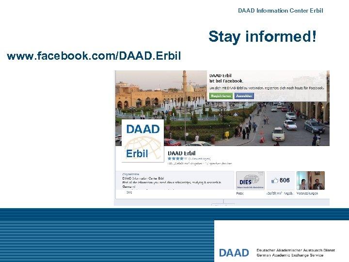DAAD Information Center Erbil Stay informed! www. facebook. com/DAAD. Erbil