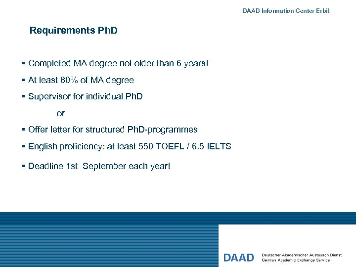 DAAD Information Center Erbil Requirements Ph. D § Completed MA degree not older than