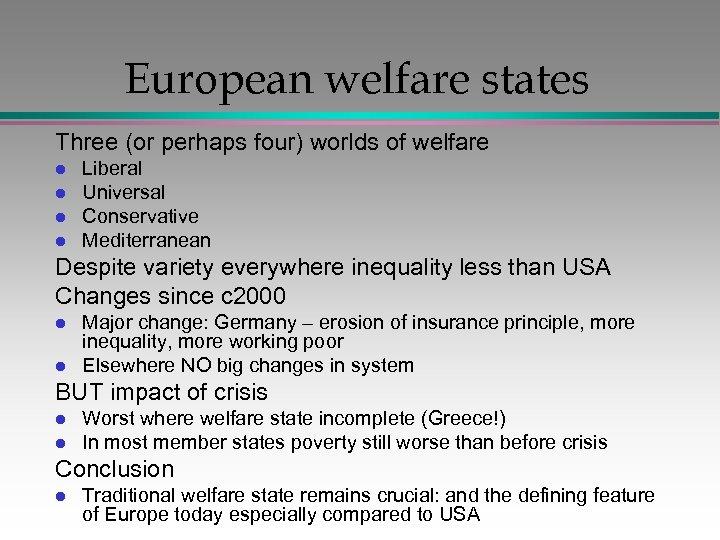 European welfare states Three (or perhaps four) worlds of welfare l l Liberal Universal