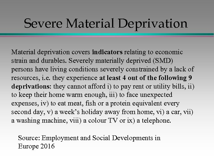 Severe Material Deprivation Material deprivation covers indicators relating to economic strain and durables. Severely