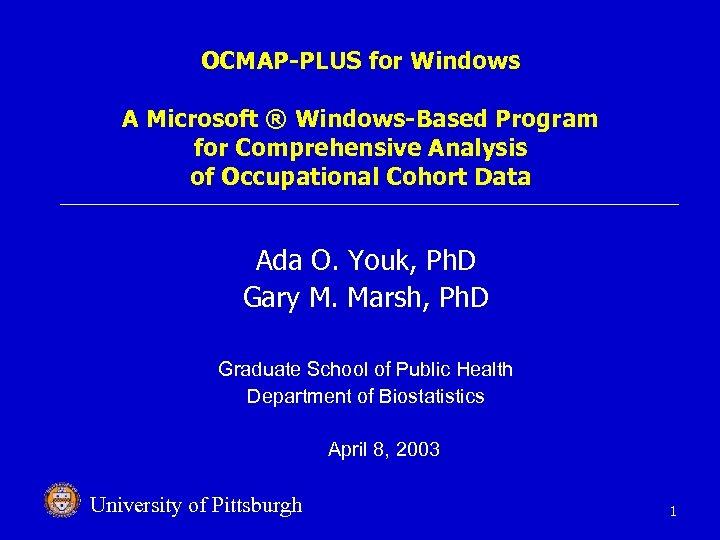 OCMAP-PLUS for Windows A Microsoft ® Windows-Based Program for Comprehensive Analysis of Occupational Cohort