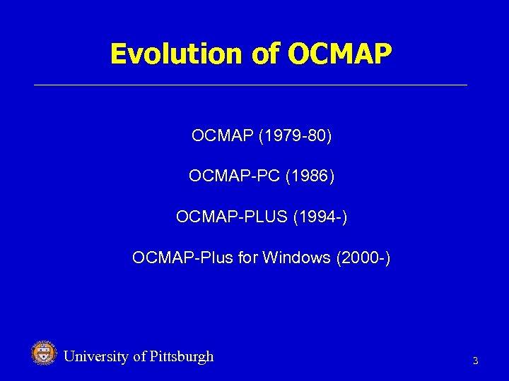 Evolution of OCMAP (1979 -80) OCMAP-PC (1986) OCMAP-PLUS (1994 -) OCMAP-Plus for Windows (2000