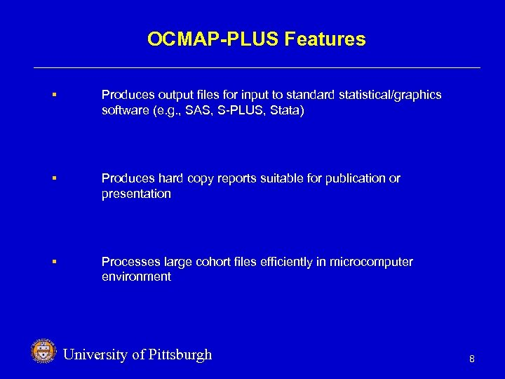 OCMAP-PLUS Features § Produces output files for input to standard statistical/graphics software (e. g.