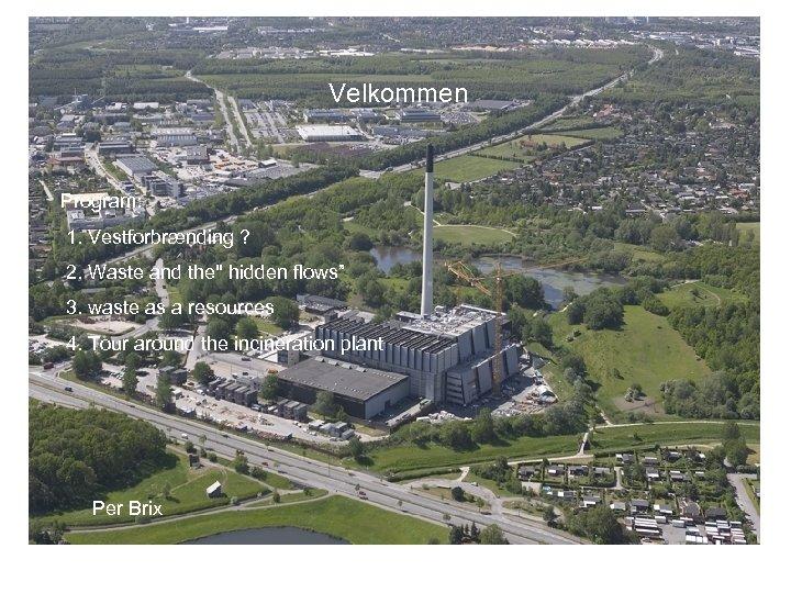 Velkommen Program: 1. Vestforbrænding ? 2. Waste and the