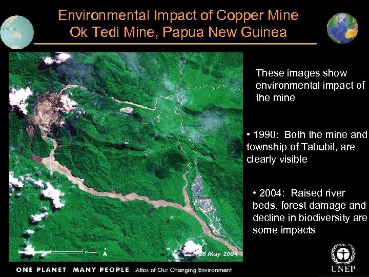 Environmental Impact of Copper Mine Ok Tedi Mine, Papua New Guinea These images show