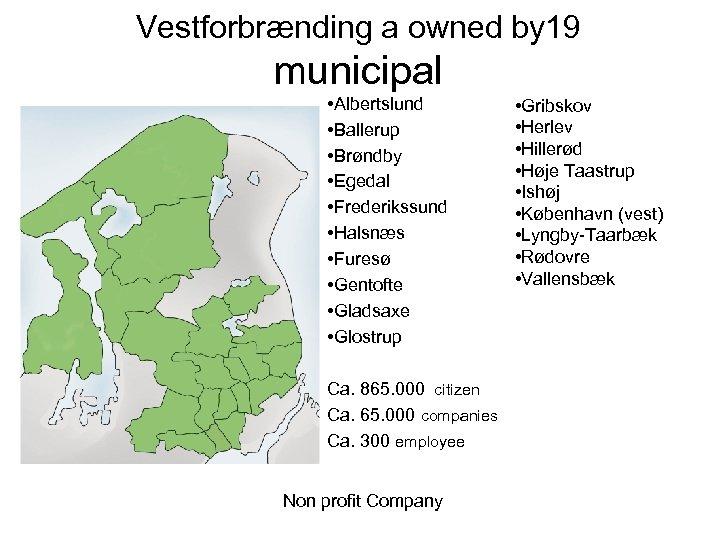 Vestforbrænding a owned by 19 municipal • Albertslund • Ballerup • Brøndby • Egedal