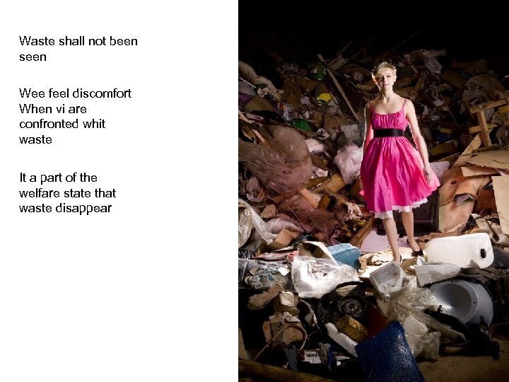 Waste shall not been seen Wee feel discomfort When vi are confronted whit waste