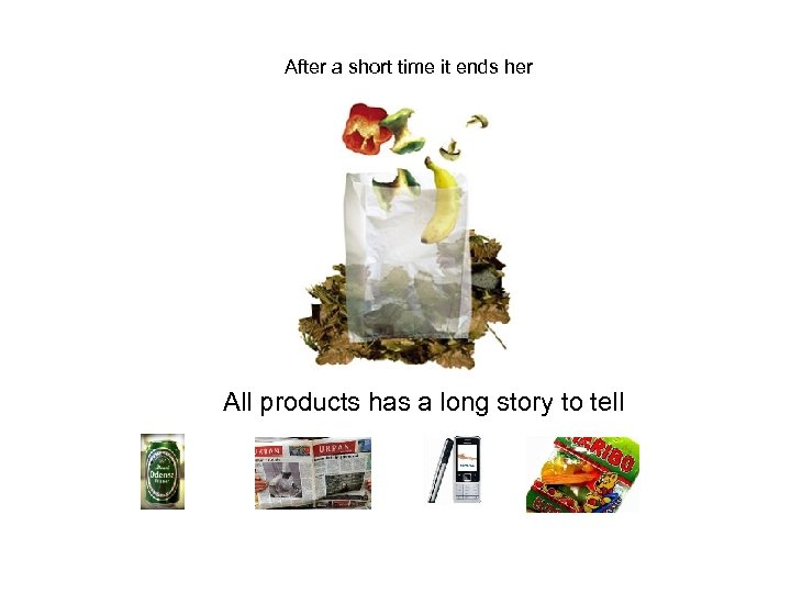 After a short time it ends her All products has a long story to