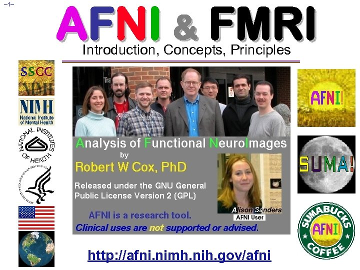 – 1– AFNI & FMRI Introduction, Concepts, Principles http: //afni. nimh. nih. gov/afni