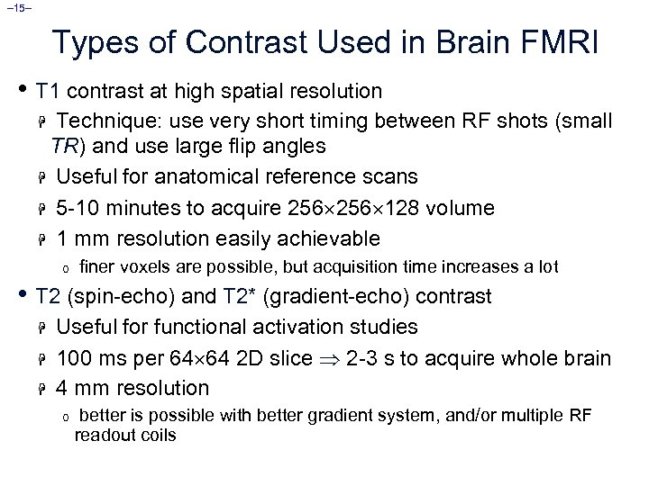 – 15– Types of Contrast Used in Brain FMRI • T 1 contrast at