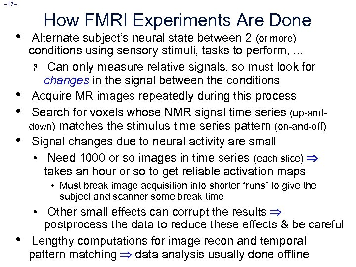 – 17– • • How FMRI Experiments Are Done Alternate subject's neural state between