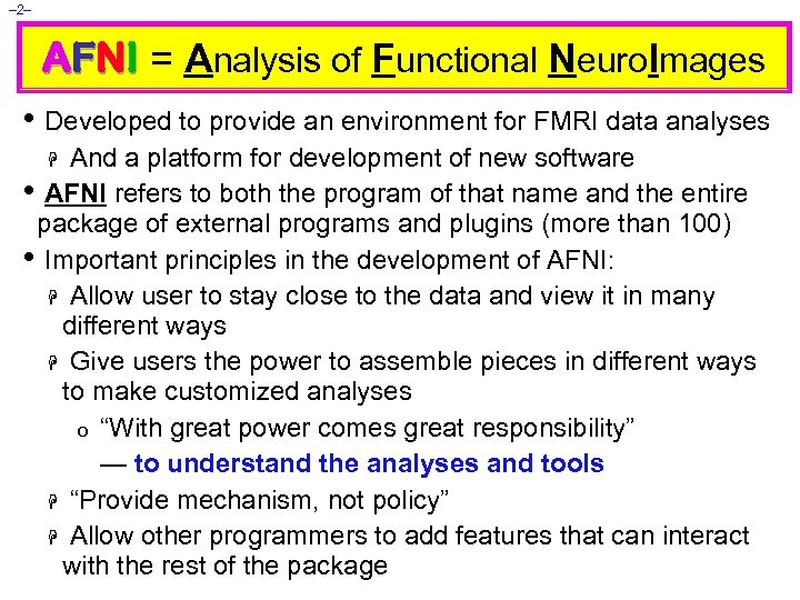 – 2– AFNI = Analysis of Functional Neuro. Images • Developed to provide an