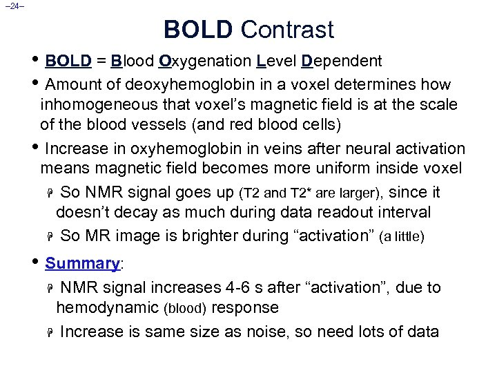 – 24– BOLD Contrast • BOLD = Blood Oxygenation Level Dependent • Amount of