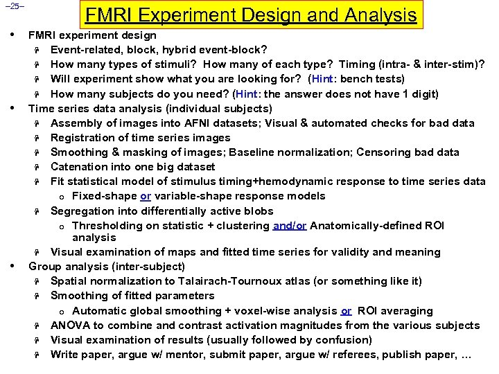 – 25– • • • FMRI Experiment Design and Analysis FMRI experiment design H