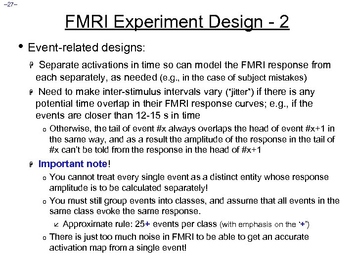 – 27– FMRI Experiment Design - 2 • Event-related designs: H Separate activations in