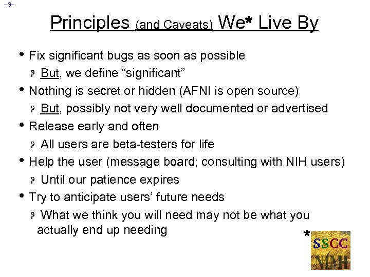 – 3– Principles (and Caveats) We* Live By • Fix significant bugs as soon