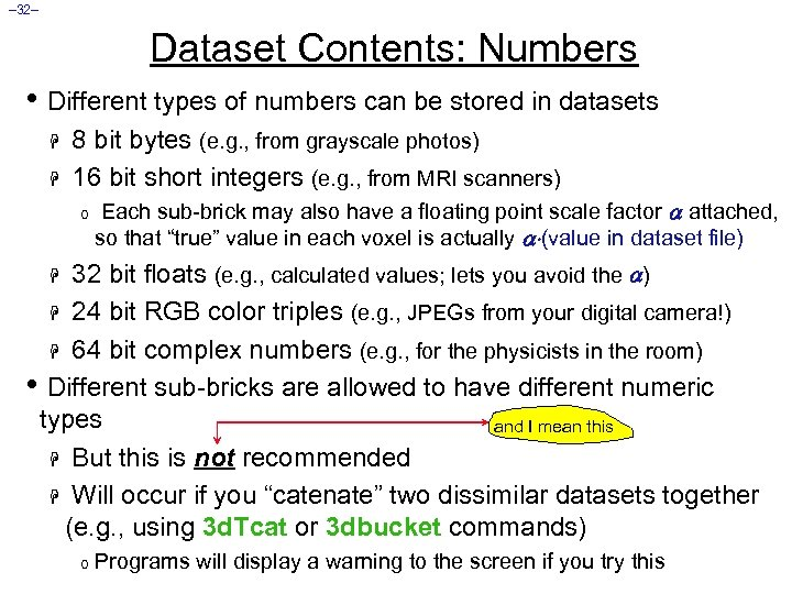 – 32– Dataset Contents: Numbers • Different types of numbers can be stored in