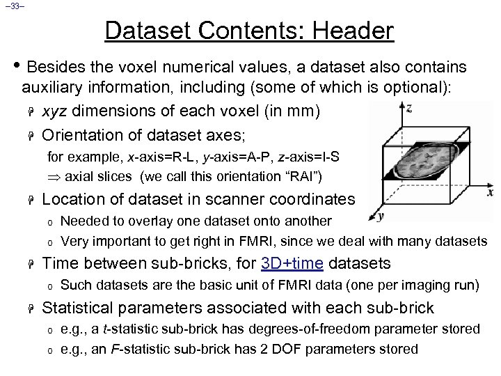 – 33– Dataset Contents: Header • Besides the voxel numerical values, a dataset also