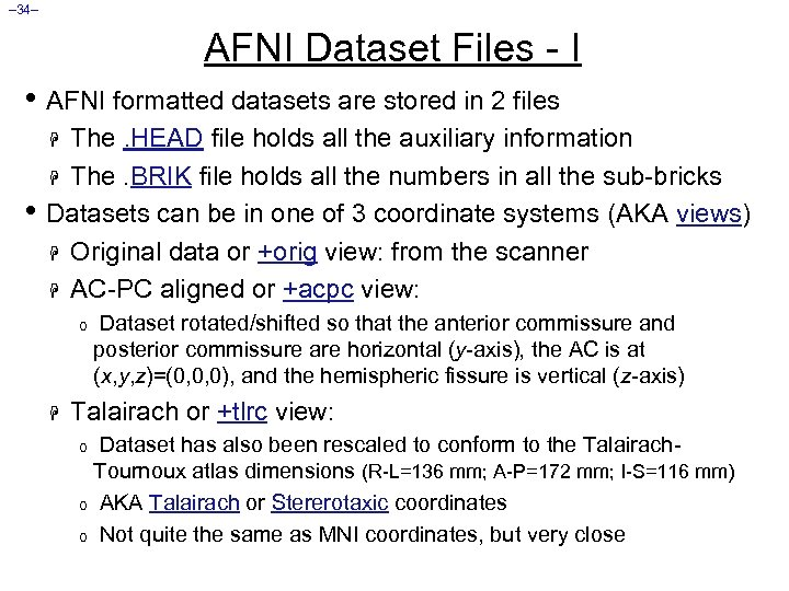 – 34– AFNI Dataset Files - I • AFNI formatted datasets are stored in