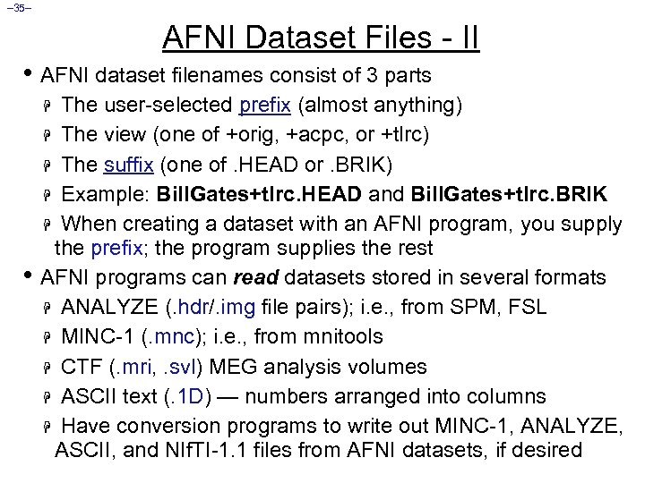 – 35– AFNI Dataset Files - II • AFNI dataset filenames consist of 3