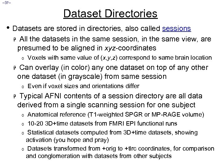 – 37– Dataset Directories • Datasets are stored in directories, also called sessions H