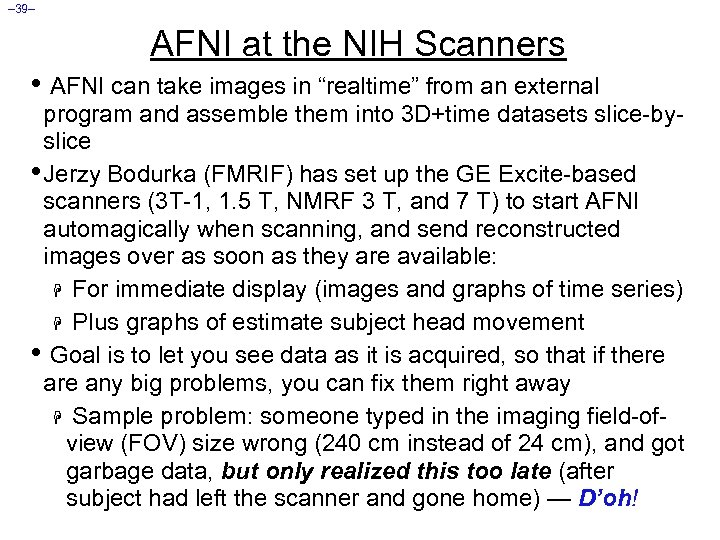 "– 39– AFNI at the NIH Scanners • AFNI can take images in ""realtime"""