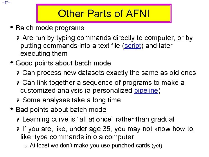 – 47– Other Parts of AFNI • Batch mode programs H Are run by