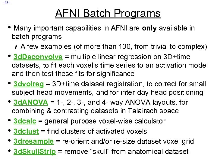 – 48– AFNI Batch Programs • Many important capabilities in AFNI are only available