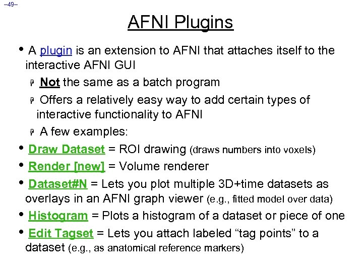– 49– AFNI Plugins • A plugin is an extension to AFNI that attaches