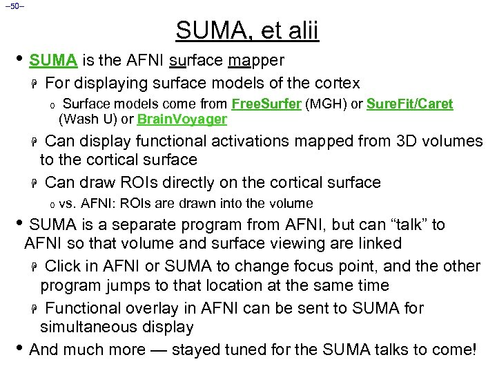 – 50– SUMA, et alii • SUMA is the AFNI surface mapper H For
