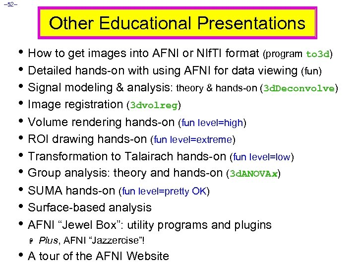 – 52– Other Educational Presentations • How to get images into AFNI or NIf.