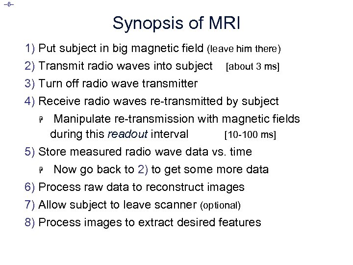 – 6– Synopsis of MRI 1) Put subject in big magnetic field (leave him