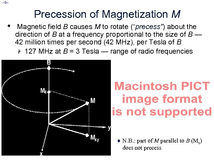 – 9– Precession of Magnetization M • Magnetic field B causes M to rotate