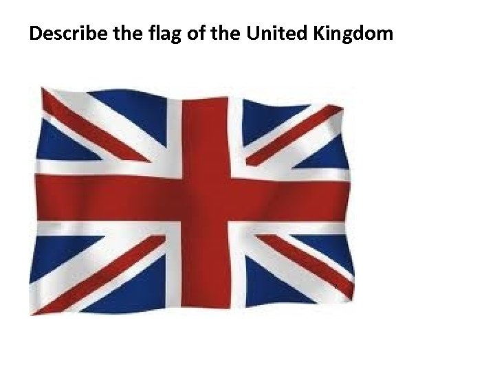 Describe the flag of the United Kingdom 2