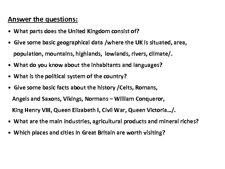Answer the questions: • What parts does the United Kingdom consist of? • Give