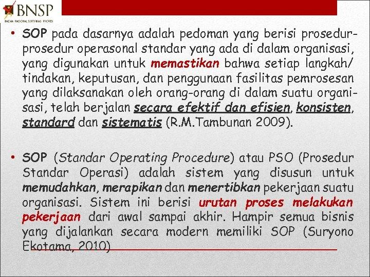 • SOP pada dasarnya adalah pedoman yang berisi prosedur operasonal standar yang ada