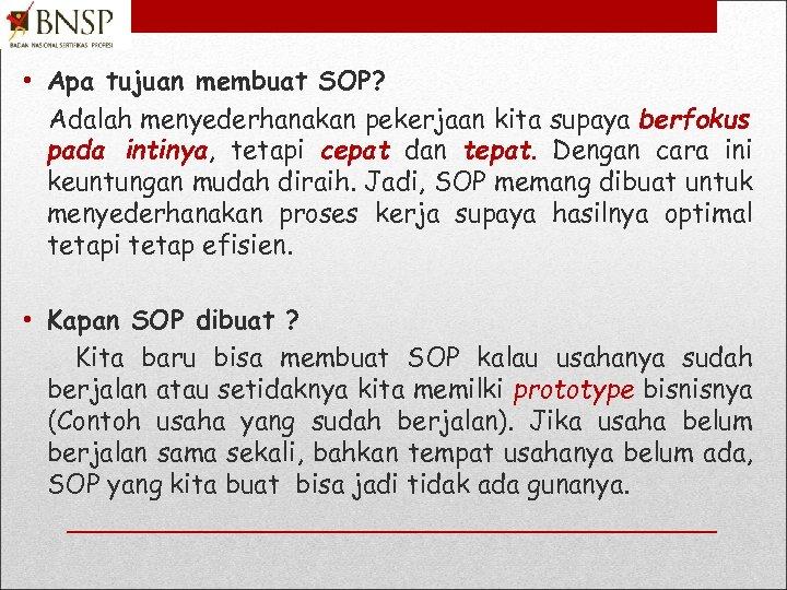 • Apa tujuan membuat SOP? Adalah menyederhanakan pekerjaan kita supaya berfokus pada intinya,