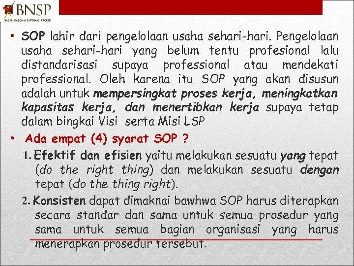 • SOP lahir dari pengelolaan usaha sehari-hari. Pengelolaan usaha sehari-hari yang belum tentu
