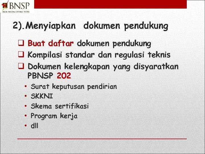 2). Menyiapkan dokumen pendukung q Buat daftar dokumen pendukung q Kompilasi standar dan regulasi