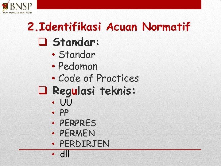 2. Identifikasi Acuan Normatif q Standar: • Standar • Pedoman • Code of Practices