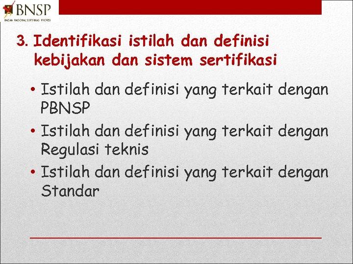 3. Identifikasi istilah dan definisi kebijakan dan sistem sertifikasi • Istilah dan definisi yang