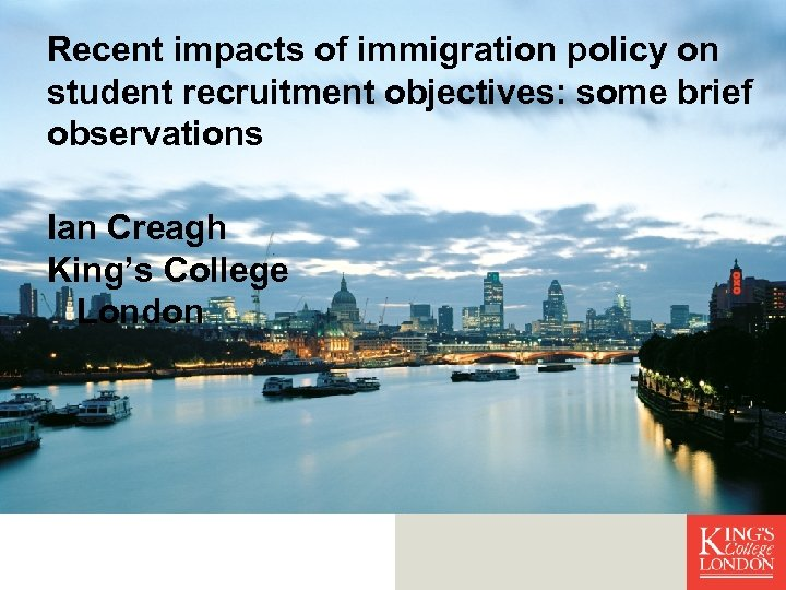 Recent impacts of immigration policy on student recruitment objectives: some brief observations Ian Creagh