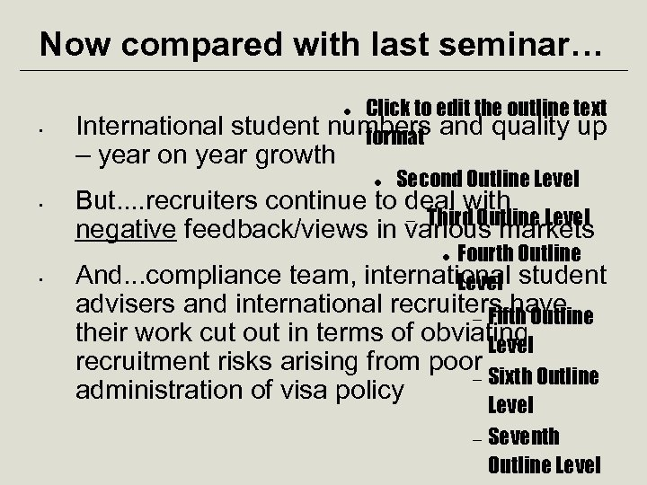 Now compared with last seminar… • Click to edit the outline text numbers and