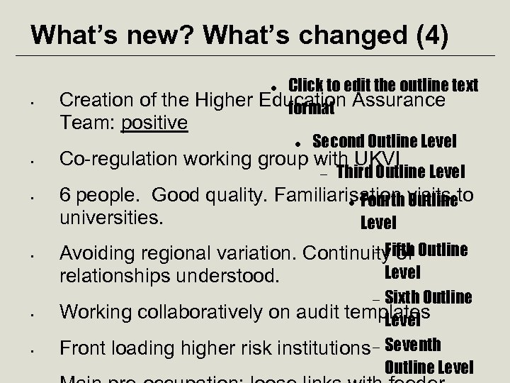 What's new? What's changed (4) Click to edit the outline text Creation of the