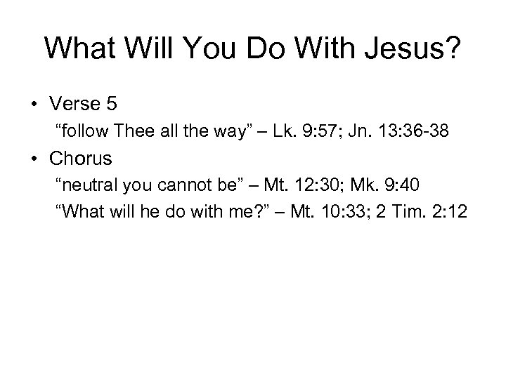 "What Will You Do With Jesus? • Verse 5 ""follow Thee all the way"""