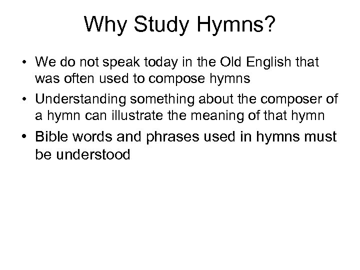 Why Study Hymns? • We do not speak today in the Old English that