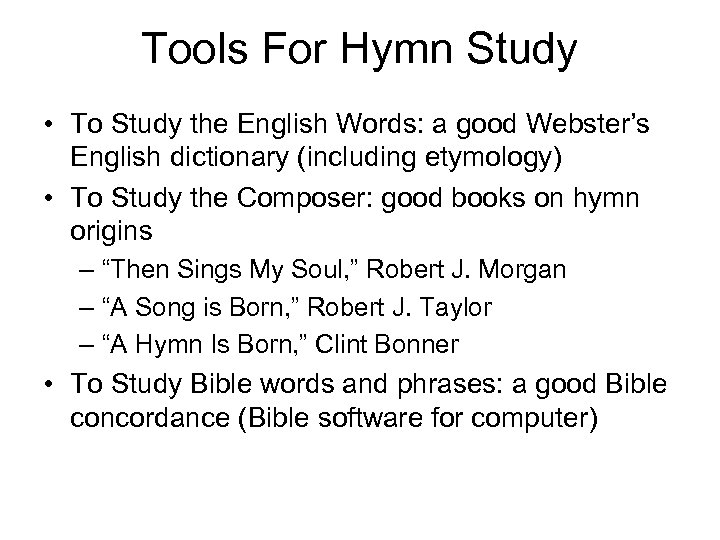 Tools For Hymn Study • To Study the English Words: a good Webster's English