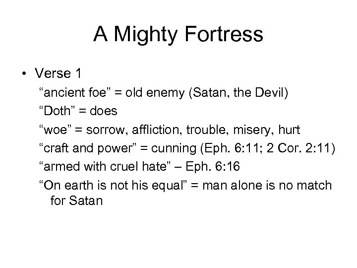 "A Mighty Fortress • Verse 1 ""ancient foe"" = old enemy (Satan, the Devil)"
