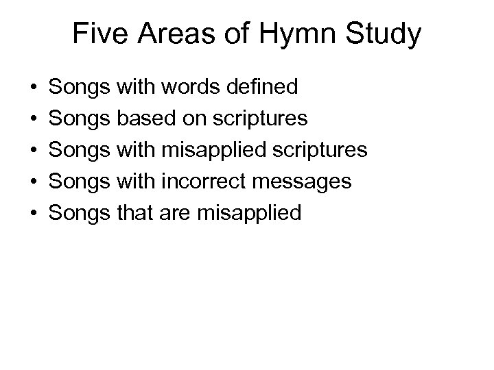 Five Areas of Hymn Study • • • Songs with words defined Songs based