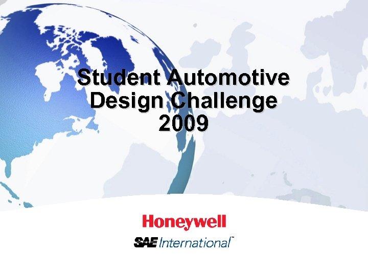 Student Automotive Design Challenge 2009 1 HONEYWELL - CONFIDENTIAL